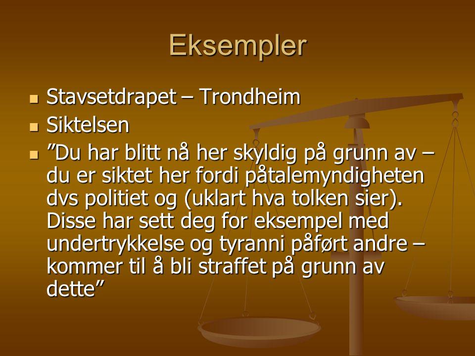 Eksempler Stavsetdrapet – Trondheim Stavsetdrapet – Trondheim Siktelsen Siktelsen Du har blitt nå her skyldig på grunn av – du er siktet her fordi påtalemyndigheten dvs politiet og (uklart hva tolken sier).