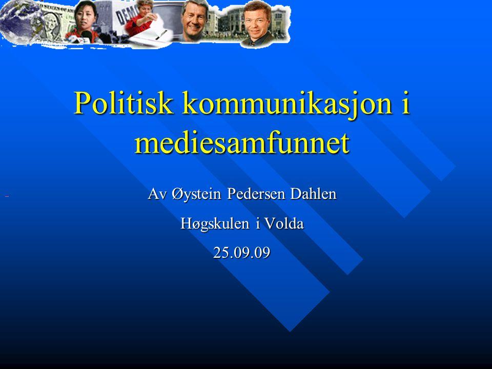 Politisk kommunikasjon i mediesamfunnet Av Øystein Pedersen Dahlen Høgskulen i Volda 25.09.09