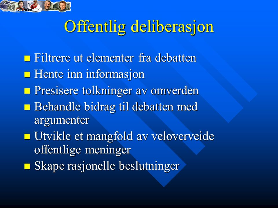 Offentlig deliberasjon Filtrere ut elementer fra debatten Filtrere ut elementer fra debatten Hente inn informasjon Hente inn informasjon Presisere tol