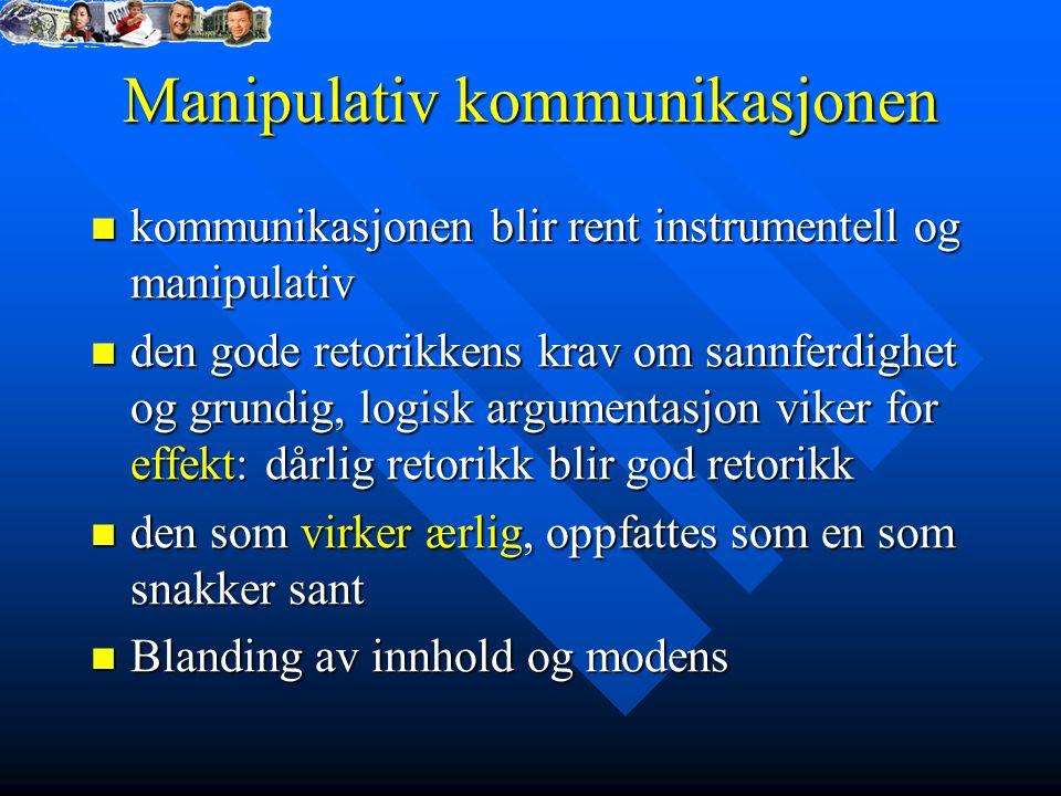 Manipulativ kommunikasjonen kommunikasjonen blir rent instrumentell og manipulativ kommunikasjonen blir rent instrumentell og manipulativ den gode ret