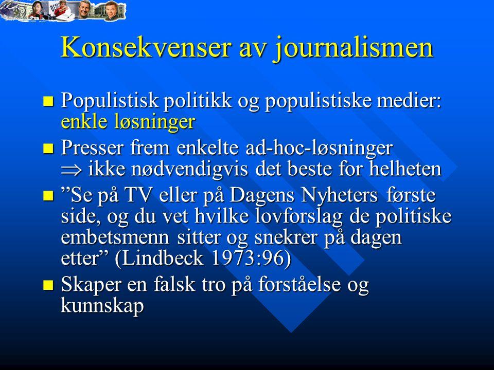 Konsekvenser av journalismen Populistisk politikk og populistiske medier: enkle løsninger Populistisk politikk og populistiske medier: enkle løsninger
