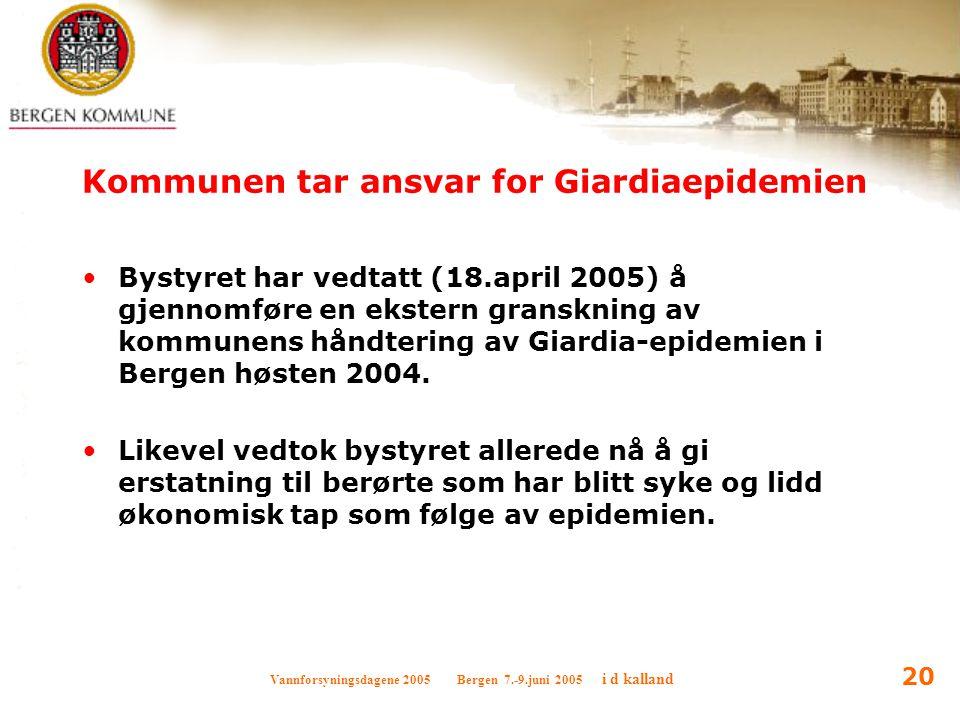 Vannforsyningsdagene 2005 Bergen 7.-9.juni 2005 i d kalland 20 Kommunen tar ansvar for Giardiaepidemien Bystyret har vedtatt (18.april 2005) å gjennom