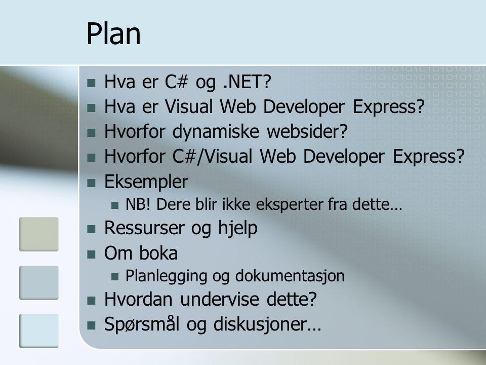 Plan Hva er C# og.NET? Hva er Visual Web Developer Express? Hvorfor dynamiske websider? Hvorfor C#/Visual Web Developer Express? Eksempler NB! Dere bl