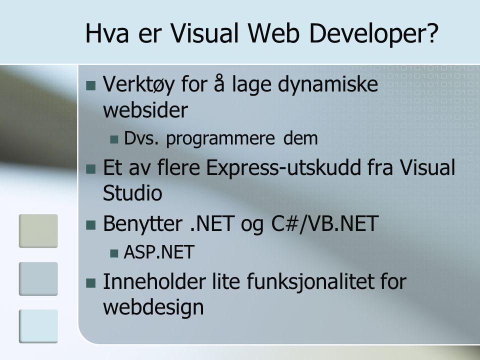 Hva er Visual Web Developer? Verktøy for å lage dynamiske websider Dvs. programmere dem Et av flere Express-utskudd fra Visual Studio Benytter.NET og