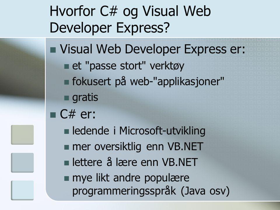 Hvorfor C# og Visual Web Developer Express? Visual Web Developer Express er: et
