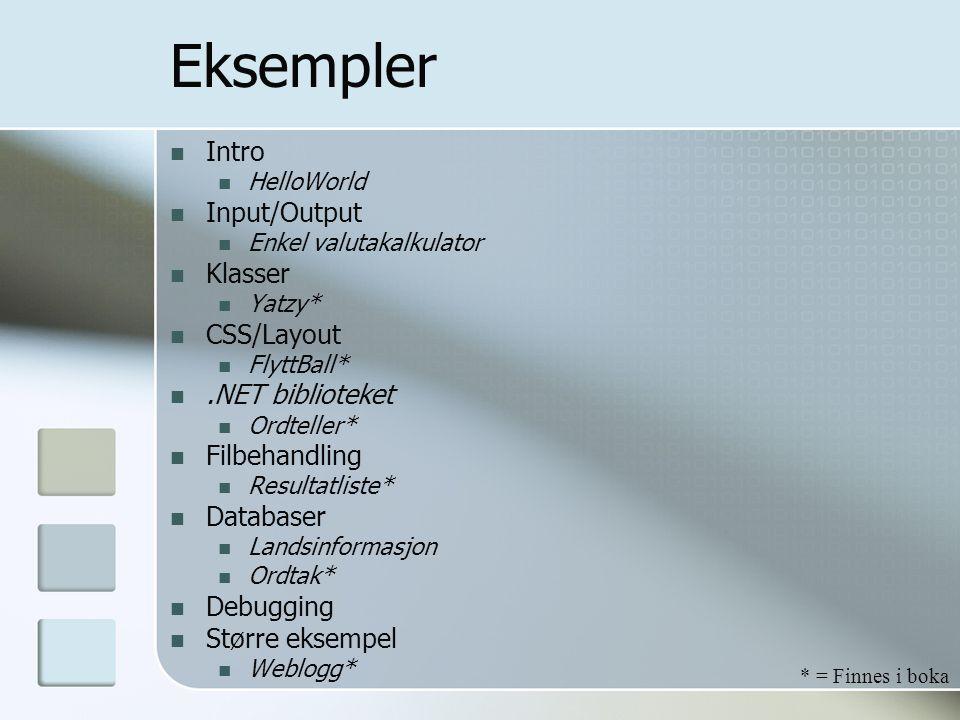 Eksempler Intro HelloWorld Input/Output Enkel valutakalkulator Klasser Yatzy* CSS/Layout FlyttBall*.NET biblioteket Ordteller* Filbehandling Resultatl