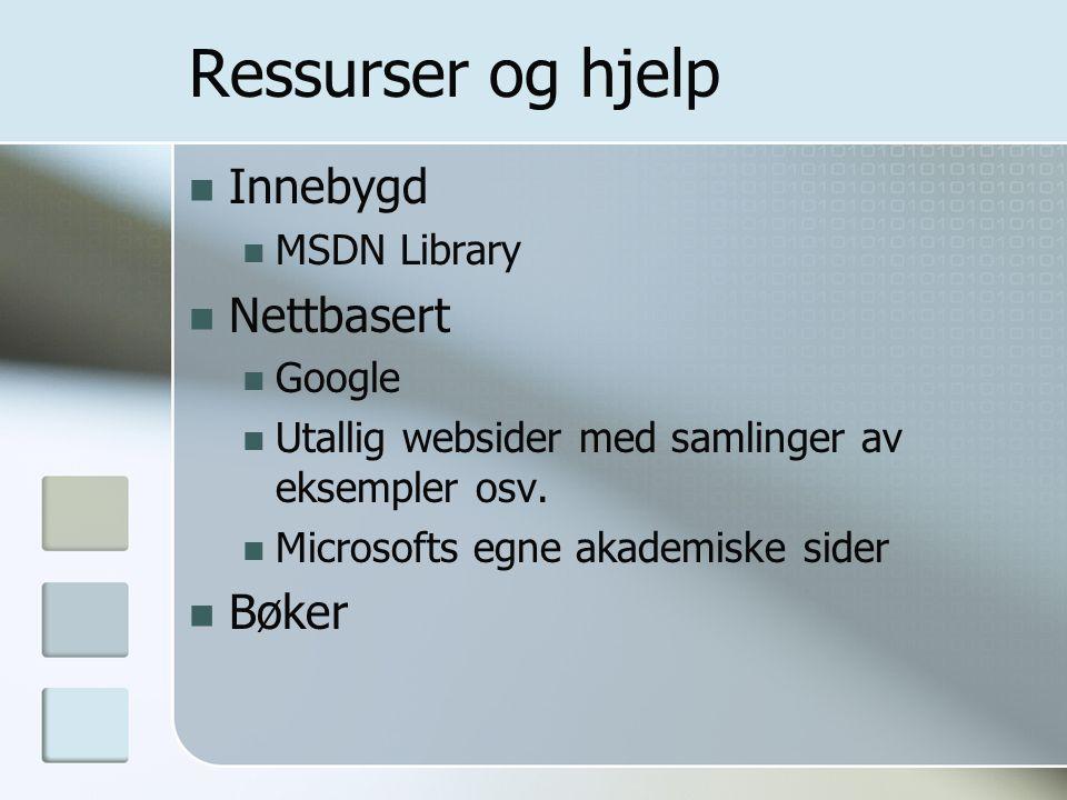 Ressurser og hjelp Innebygd MSDN Library Nettbasert Google Utallig websider med samlinger av eksempler osv. Microsofts egne akademiske sider Bøker
