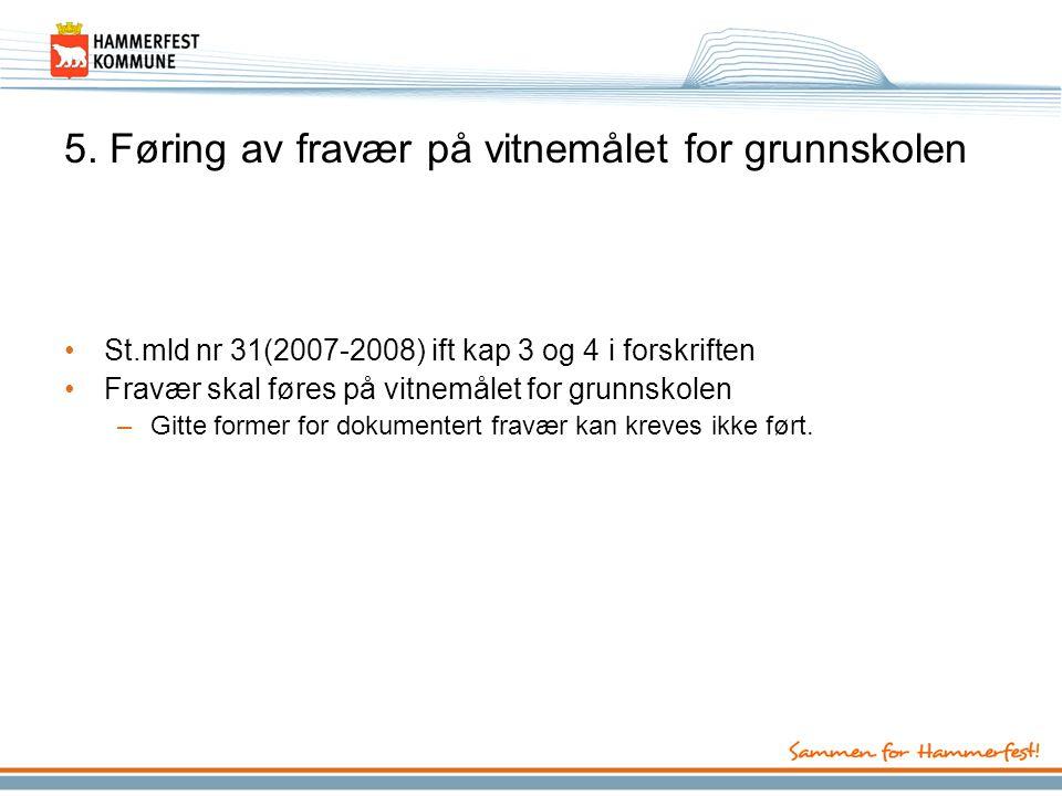 5. Føring av fravær på vitnemålet for grunnskolen St.mld nr 31(2007-2008) ift kap 3 og 4 i forskriften Fravær skal føres på vitnemålet for grunnskolen