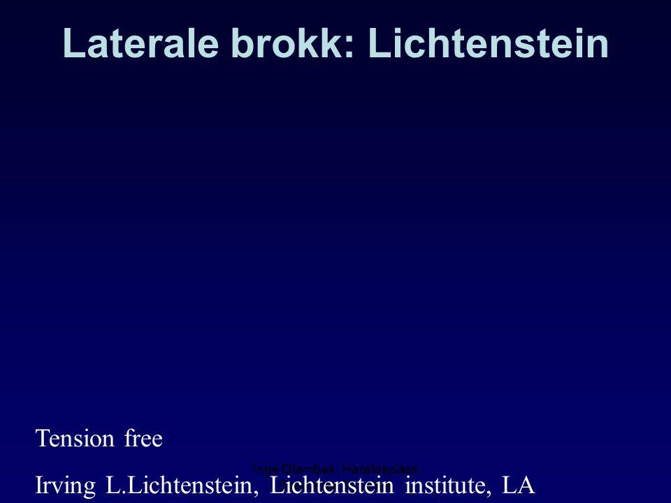 Inge Glambek, Haraldsplass Diakonale Sykehus Laterale brokk: Lichtenstein Tension free Irving L.Lichtenstein, Lichtenstein institute, LA
