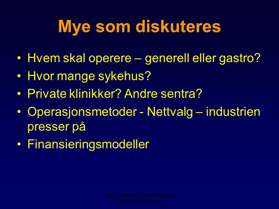 Inge Glambek, Haraldsplass Diakonale Sykehus Mye som diskuteres Hvem skal operere – generell eller gastro? Hvor mange sykehus? Private klinikker? Andr