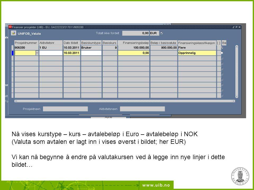 Nå vises kurstype – kurs – avtalebeløp i Euro – avtalebeløp i NOK (Valuta som avtalen er lagt inn i vises øverst i bildet; her EUR) Vi kan nå begynne å endre på valutakursen ved å legge inn nye linjer i dette bildet…