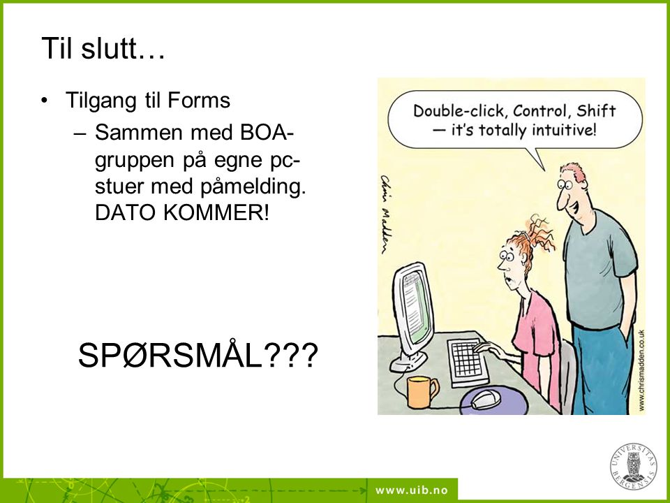 Til slutt… Tilgang til Forms –Sammen med BOA- gruppen på egne pc- stuer med påmelding.