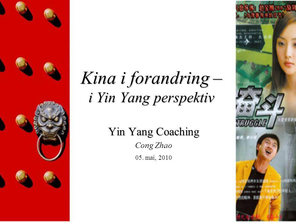 Kina i forandring – i Yin Yang perspektiv Yin Yang Coaching Cong Zhao 05. mai, 2010