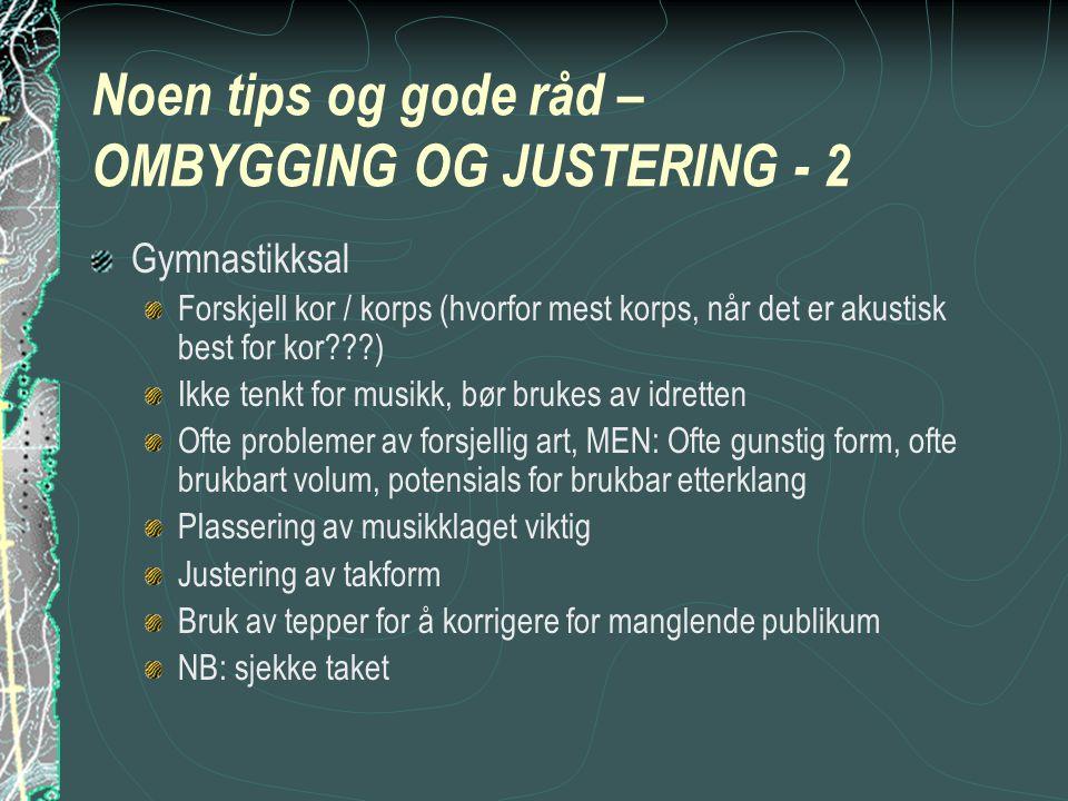 Noen tips og gode råd – OMBYGGING OG JUSTERING - 2 Gymnastikksal Forskjell kor / korps (hvorfor mest korps, når det er akustisk best for kor???) Ikke