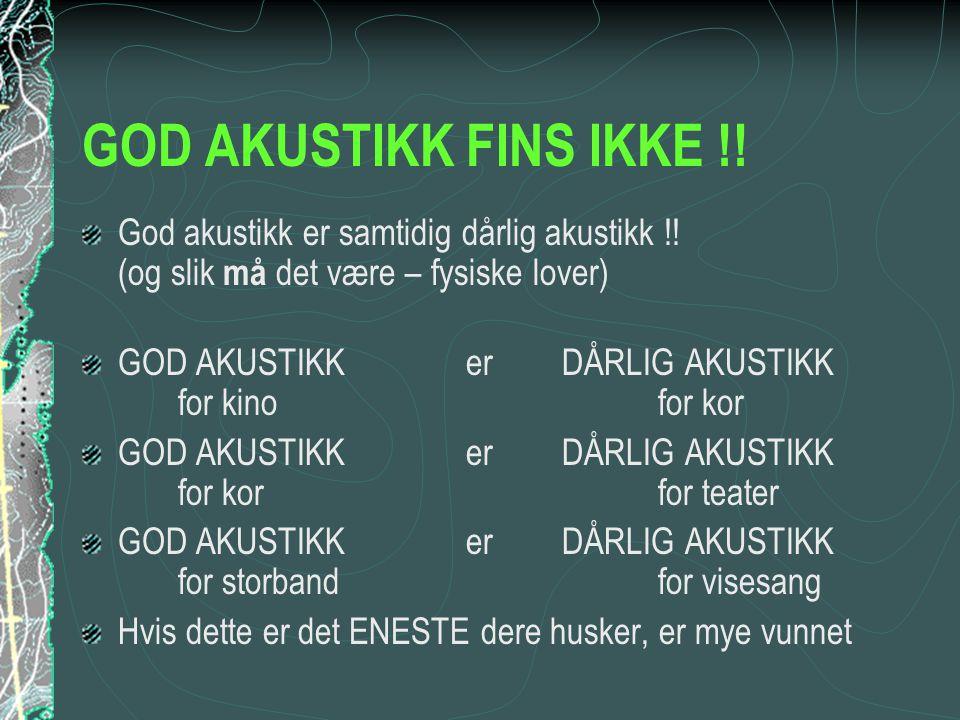 GOD AKUSTIKK FINS IKKE !! God akustikk er samtidig dårlig akustikk !! (og slik må det være – fysiske lover) GOD AKUSTIKKerDÅRLIG AKUSTIKK for kinofor