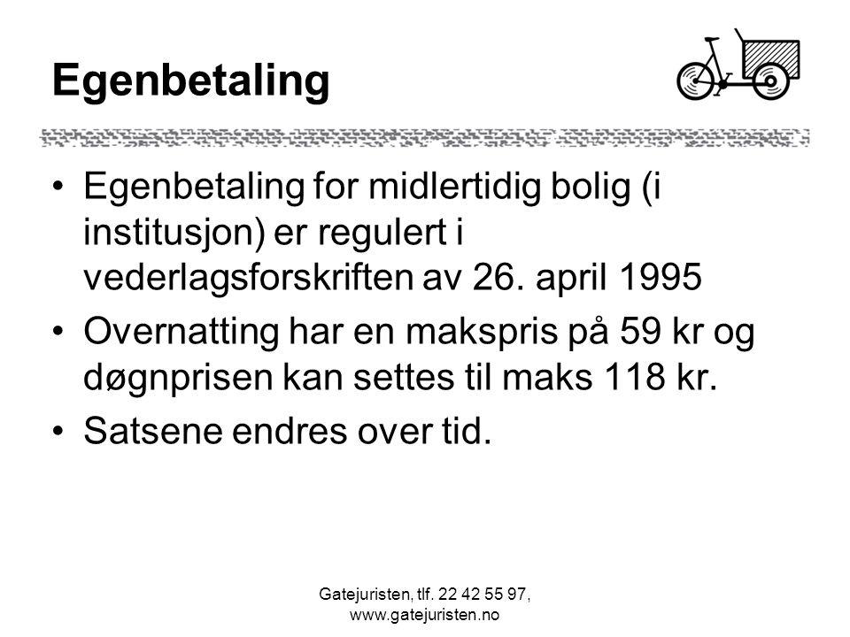 Gatejuristen, tlf. 22 42 55 97, www.gatejuristen.no Egenbetaling Egenbetaling for midlertidig bolig (i institusjon) er regulert i vederlagsforskriften