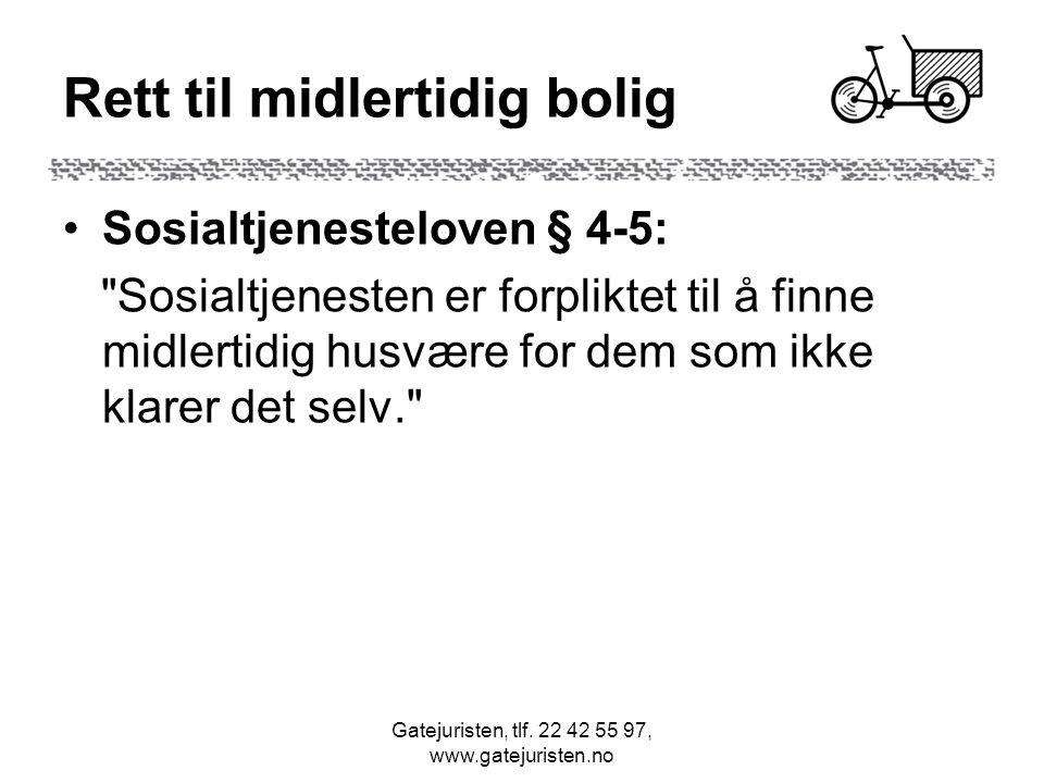 Gatejuristen, tlf. 22 42 55 97, www.gatejuristen.no Rett til midlertidig bolig Sosialtjenesteloven § 4-5: