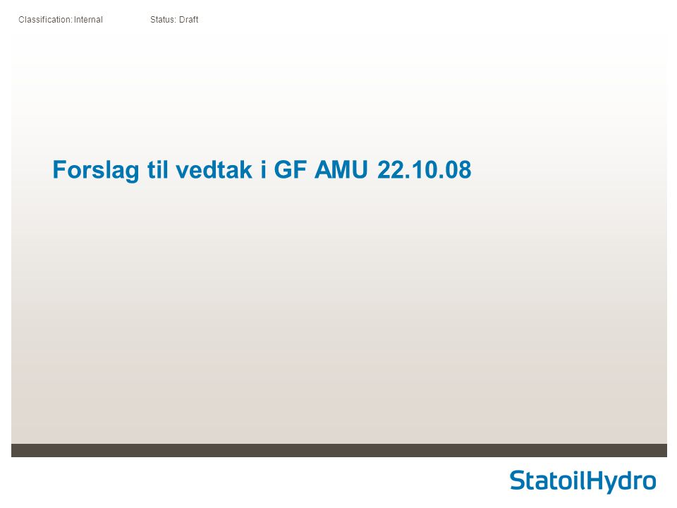 Classification: Internal Status: Draft Forslag til vedtak i GF AMU 22.10.08