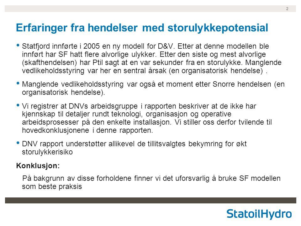 2 Erfaringer fra hendelser med storulykkepotensial Statfjord innførte i 2005 en ny modell for D&V. Etter at denne modellen ble innført har SF hatt fle