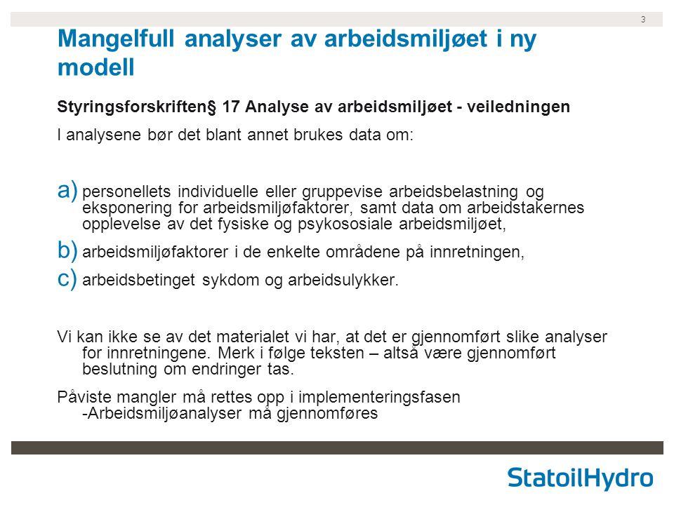 3 Mangelfull analyser av arbeidsmiljøet i ny modell Styringsforskriften§ 17 Analyse av arbeidsmiljøet - veiledningen I analysene bør det blant annet b