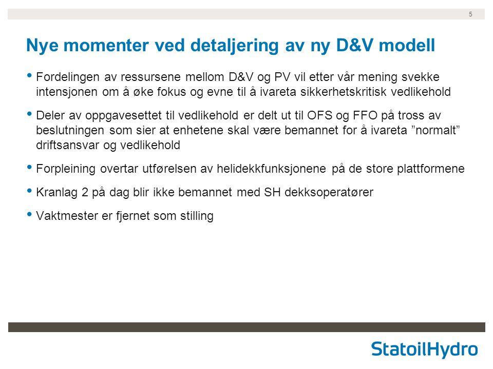 5 Nye momenter ved detaljering av ny D&V modell Fordelingen av ressursene mellom D&V og PV vil etter vår mening svekke intensjonen om å øke fokus og e
