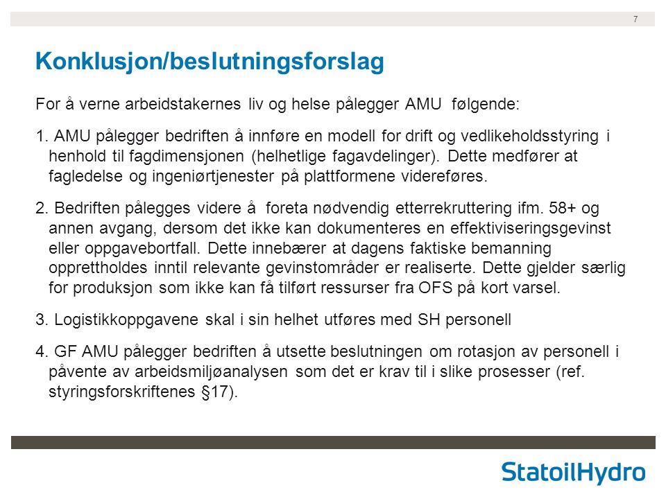 7 Konklusjon/beslutningsforslag For å verne arbeidstakernes liv og helse pålegger AMU følgende: 1. AMU pålegger bedriften å innføre en modell for drif