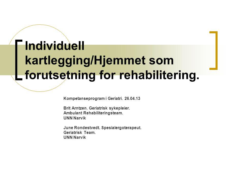 Individuell kartlegging/Hjemmet som forutsetning for rehabilitering. Kompetanseprogram i Geriatri. 26.04.13 Brit Arntzen. Geriatrisk sykepleier. Ambul