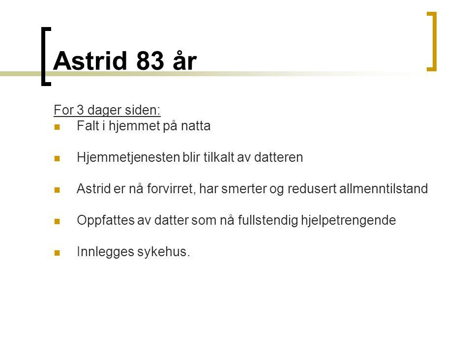 Astrid 83 år For 3 dager siden: Falt i hjemmet på natta Hjemmetjenesten blir tilkalt av datteren Astrid er nå forvirret, har smerter og redusert allme