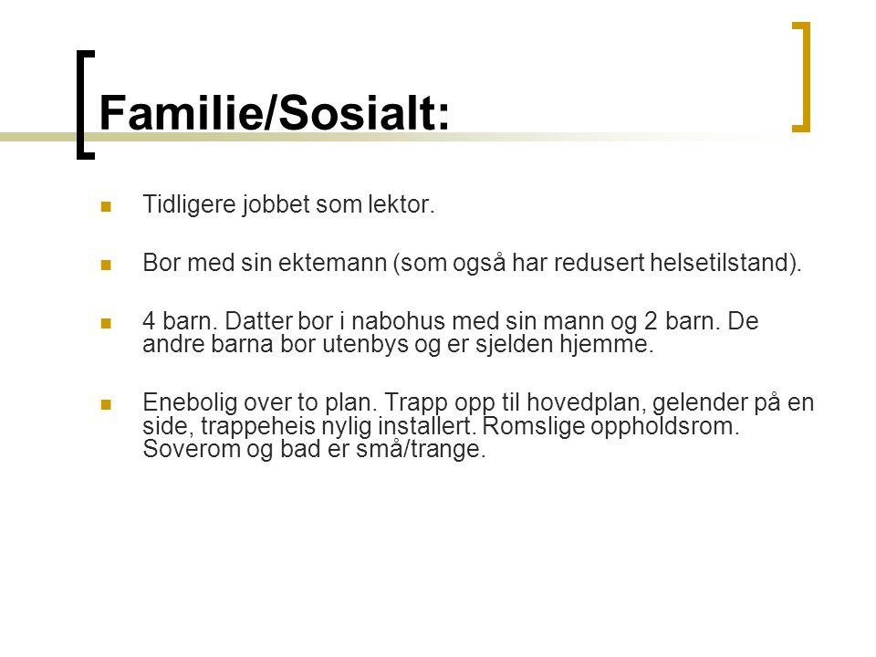 Familie/Sosialt: Tidligere jobbet som lektor. Bor med sin ektemann (som også har redusert helsetilstand). 4 barn. Datter bor i nabohus med sin mann og