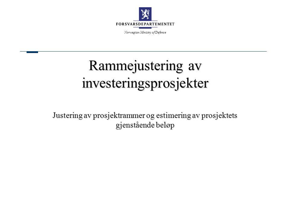 Norwegian Ministry of Defence Rammejustering av investeringsprosjekter Justering av prosjektrammer og estimering av prosjektets gjenstående beløp