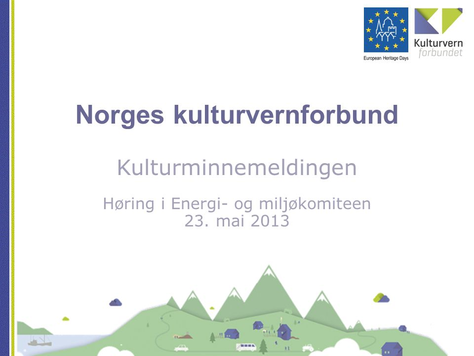 Norges kulturvernforbund Kulturminnemeldingen Høring i Energi- og miljøkomiteen 23. mai 2013