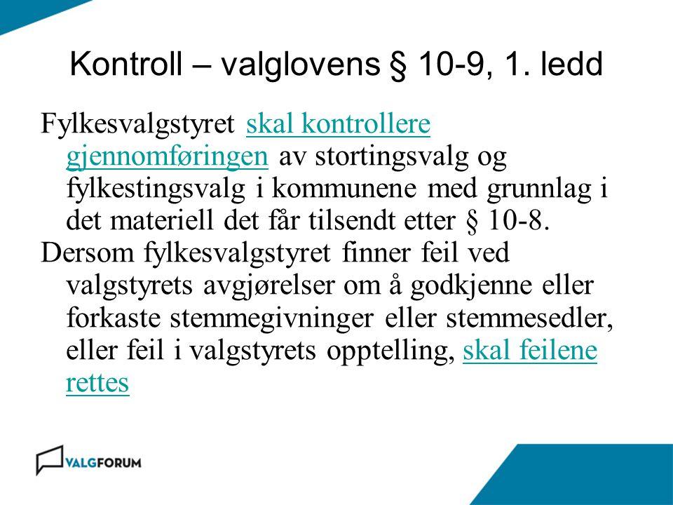 Kontroll – valglovens § 10-9, 1. ledd Fylkesvalgstyret skal kontrollere gjennomføringen av stortingsvalg og fylkestingsvalg i kommunene med grunnlag i