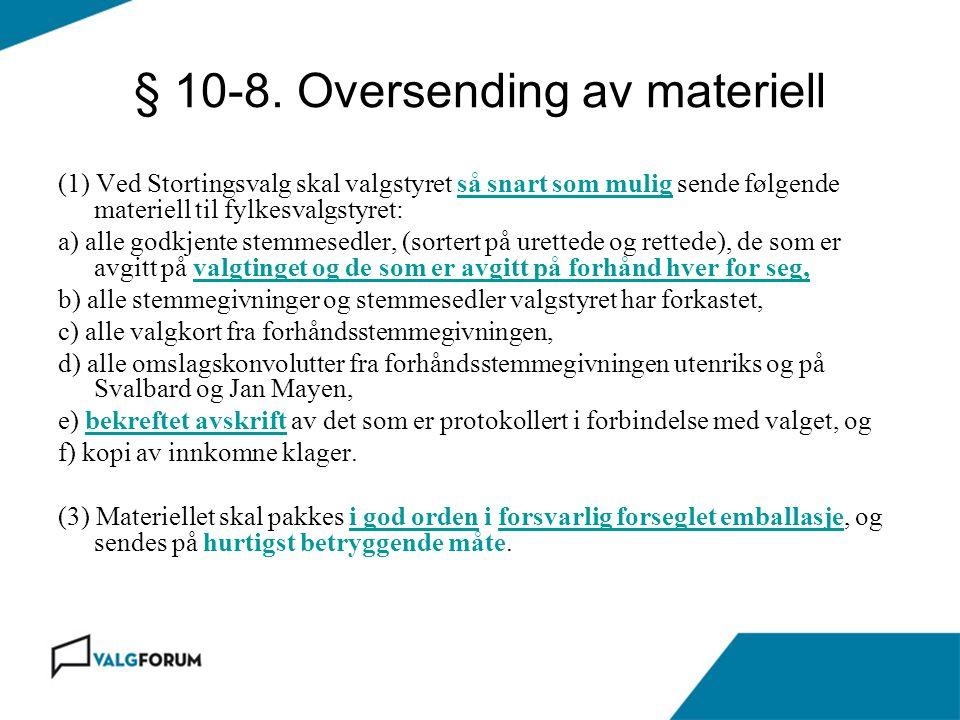 § 10-8. Oversending av materiell (1) Ved Stortingsvalg skal valgstyret så snart som mulig sende følgende materiell til fylkesvalgstyret: a) alle godkj