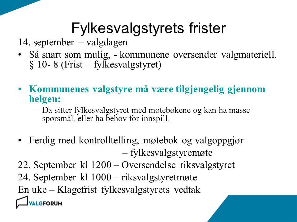 Fylkesvalgstyrets frister 14. september – valgdagen Så snart som mulig, - kommunene oversender valgmateriell. § 10- 8 (Frist – fylkesvalgstyret) Kommu