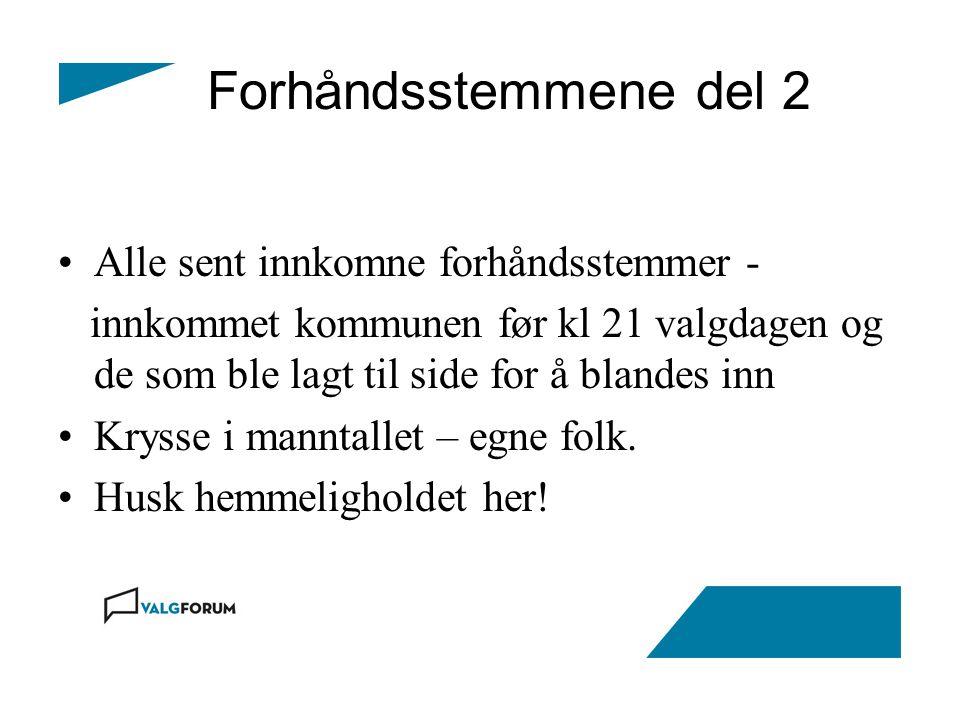 Forhåndsstemmene del 2 Alle sent innkomne forhåndsstemmer - innkommet kommunen før kl 21 valgdagen og de som ble lagt til side for å blandes inn Kryss