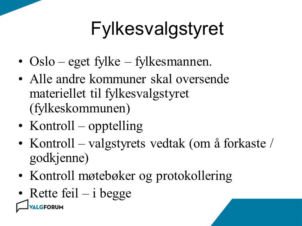 Fylkesvalgstyret Oslo – eget fylke – fylkesmannen. Alle andre kommuner skal oversende materiellet til fylkesvalgstyret (fylkeskommunen) Kontroll – opp