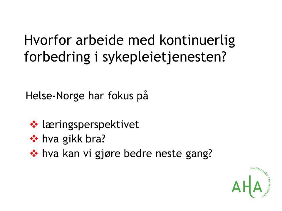 Helse-Norge har fokus på  læringsperspektivet  hva gikk bra?  hva kan vi gjøre bedre neste gang? Hvorfor arbeide med kontinuerlig forbedring i syke