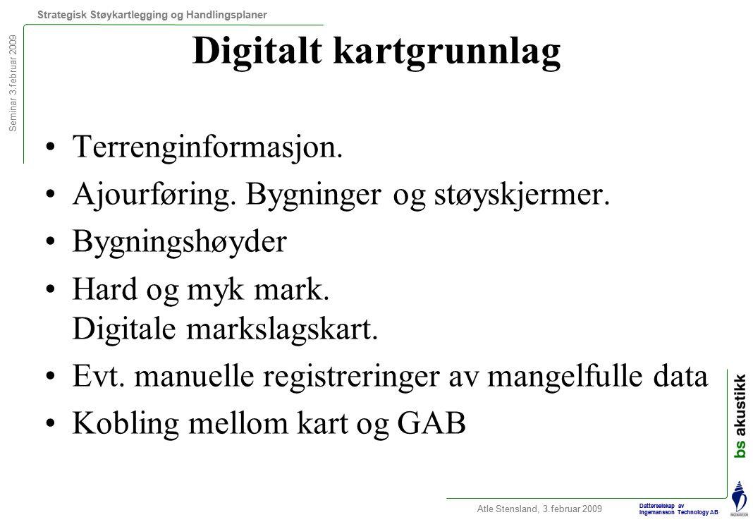 Seminar 3.februar 2009 Strategisk Støykartlegging og Handlingsplaner Atle Stensland, 3.februar 2009 Datterselskap av Ingemansson Technology AB Digitalt kartgrunnlag Terrenginformasjon.