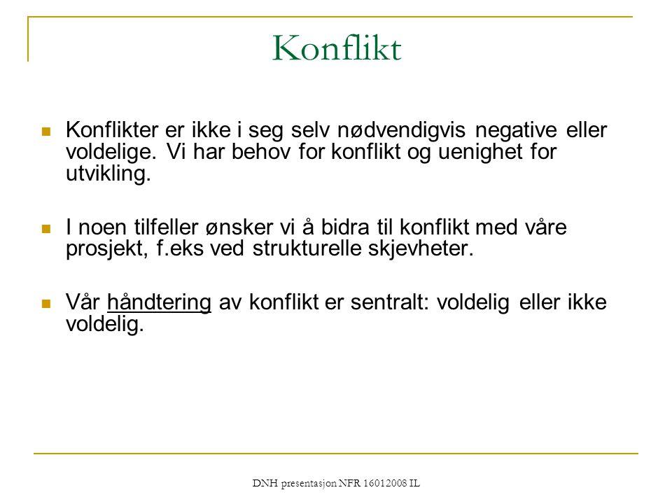 DNH presentasjon NFR 16012008 IL Konflikt Konflikter er ikke i seg selv nødvendigvis negative eller voldelige. Vi har behov for konflikt og uenighet f