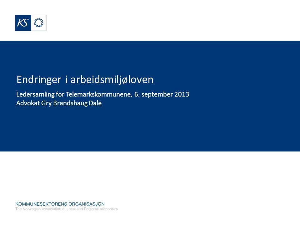 Endringer i arbeidsmiljøloven Ledersamling for Telemarkskommunene, 6. september 2013 Advokat Gry Brandshaug Dale