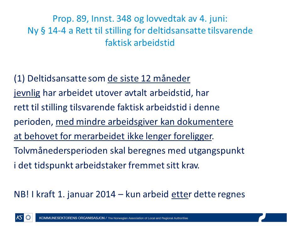 Prop. 89, Innst. 348 og lovvedtak av 4. juni: Ny § 14-4 a Rett til stilling for deltidsansatte tilsvarende faktisk arbeidstid (1) Deltidsansatte som d