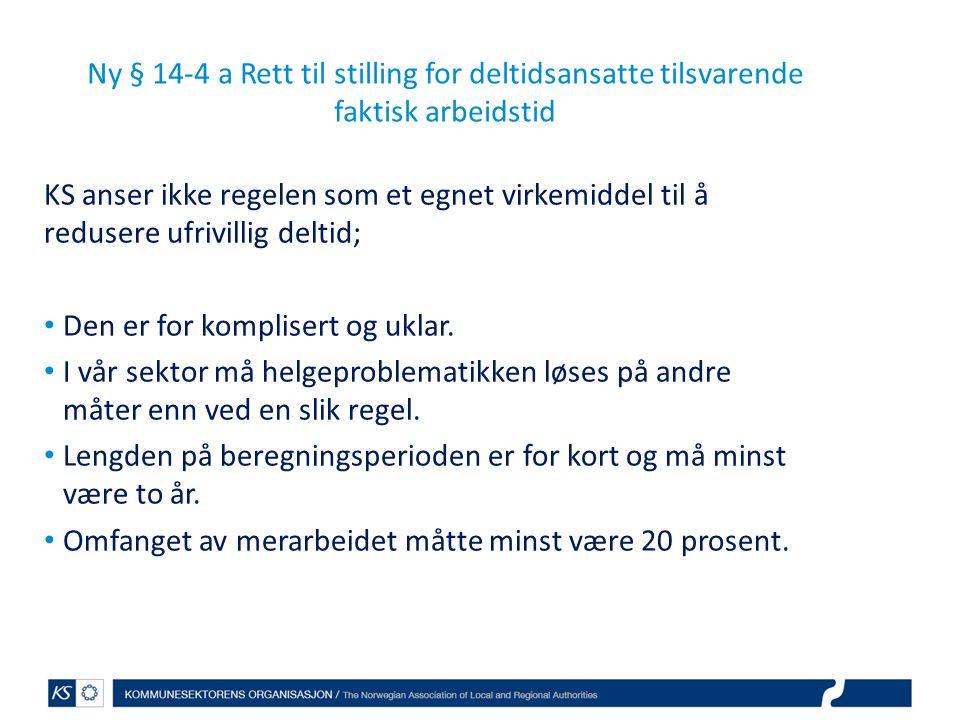 Ny § 14-4 a Rett til stilling for deltidsansatte tilsvarende faktisk arbeidstid KS anser ikke regelen som et egnet virkemiddel til å redusere ufrivill