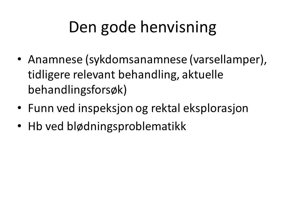 Den gode henvisning Anamnese (sykdomsanamnese (varsellamper), tidligere relevant behandling, aktuelle behandlingsforsøk) Funn ved inspeksjon og rektal