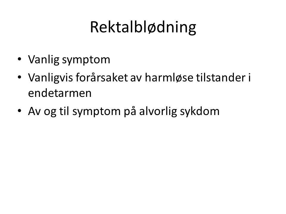 Rektalblødning Vanlig symptom Vanligvis forårsaket av harmløse tilstander i endetarmen Av og til symptom på alvorlig sykdom