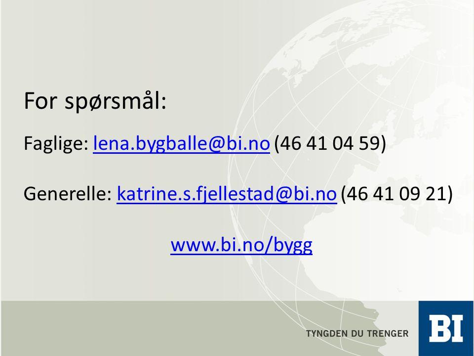 For spørsmål: Faglige: lena.bygballe@bi.no (46 41 04 59)lena.bygballe@bi.no Generelle: katrine.s.fjellestad@bi.no (46 41 09 21)katrine.s.fjellestad@bi