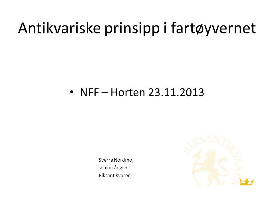 Antikvariske prinsipp i fartøyvernet NFF – Horten 23.11.2013 Sverre Nordmo, seniorrådgiver Riksantikvaren