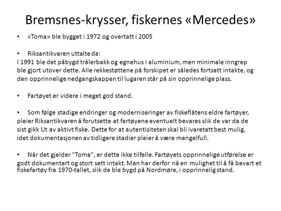 Bremsnes-krysser, fiskernes «Mercedes» «Toma» ble bygget i 1972 og overtatt i 2005 Riksantikvaren uttalte da: I 1991 ble det påbygd trålerbakk og egne