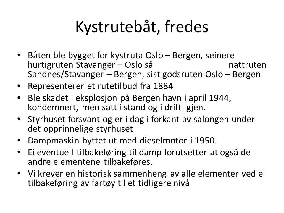 Kystrutebåt, fredes Båten ble bygget for kystruta Oslo – Bergen, seinere hurtigruten Stavanger – Oslo så nattruten Sandnes/Stavanger – Bergen, sist go