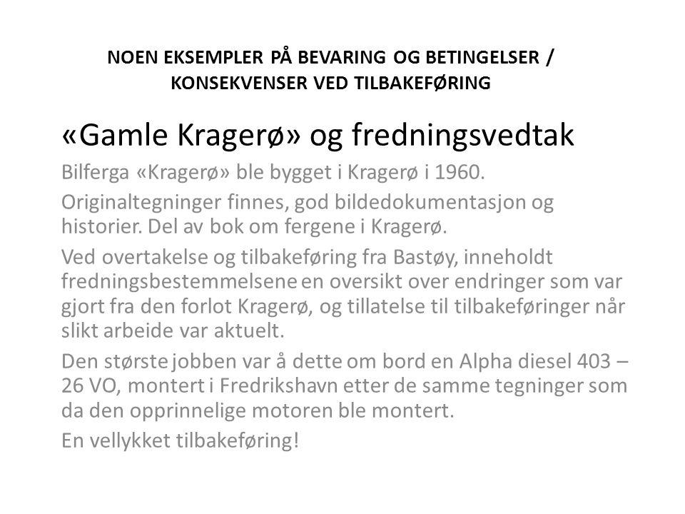 NOEN EKSEMPLER PÅ BEVARING OG BETINGELSER / KONSEKVENSER VED TILBAKEFØRING «Gamle Kragerø» og fredningsvedtak Bilferga «Kragerø» ble bygget i Kragerø