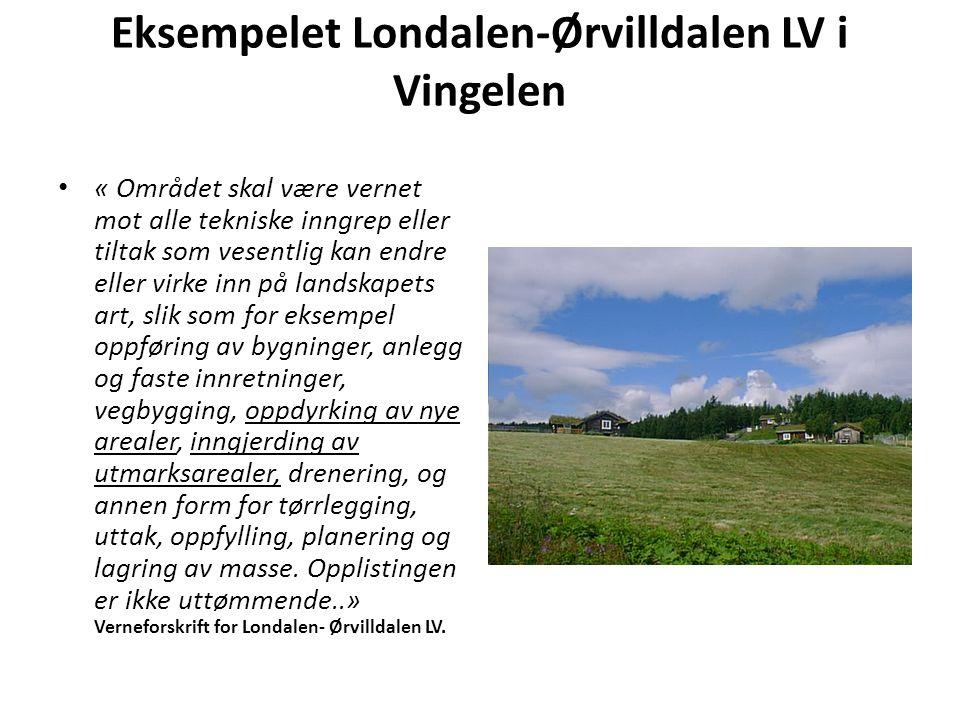 Eksempelet Londalen-Ørvilldalen LV i Vingelen « Området skal være vernet mot alle tekniske inngrep eller tiltak som vesentlig kan endre eller virke in